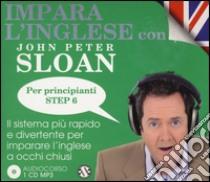 Impara l'inglese con John Peter Sloan. Per principianti. Step 6. Audiolibro. 2 CD Audio  di Sloan John P.