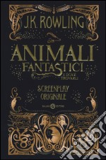 Gli animali fantastici e dove trovarli libro
