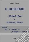 Il desiderio, Adamo Eva e Sigmund Freud. Appunti per un dialogo tra psicologia e mistica libro