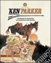 I ragazzi di Donovan-Un principe per Norma. Ken Parker (30) libro di Berardi Giancarlo - Milazzo Ivo