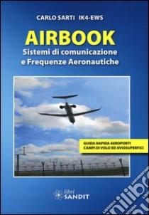 Airbook. Sistemi di comunicazione e frequenze aeronautiche libro di Sarti Carlo