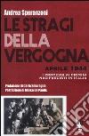 Le stragi della vergogna. Aprile 1944. I processi ai crimini nazifascisti in Italia libro
