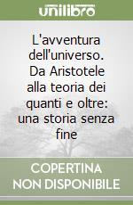 L'avventura dell'universo. Da Aristotele alla teoria dei quanti e oltre: una storia senza fine libro