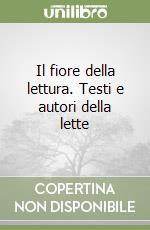 Il fiore della lettura. Testi e autori della letteratura. Per la Scuola media libro di Franzini M., Montano R., Rossato A.