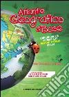 Atlante geografico di base. Per la scuola primaria. Con aggiornamento online libro