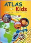 Atlas for kids. Atlante per bambini in inglese libro