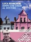 Dimmi che credi al destino letto da Luca Bianchini. Audiolibro. CD Audio formato MP3. Ediz. integrale libro