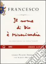 Il nome di Dio è misericordia. Una conversazione con Andrea Tornielli letto da Flavio Insinna con Alberto Molinari. Audiolibro. CD Audio formato MP3