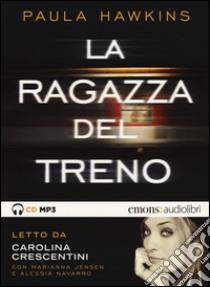 La ragazza del treno letto da Carolina Crescentini. Audiolibro. CD Audio formato MP3  di Hawkins Paula