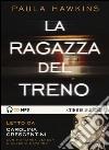 La ragazza del treno letto da Carolina Crescentini. Audiolibro. CD Audio formato MP3 libro