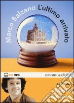 L'ultimo arrivato. Letto da Marco Balzano. Audiolibro. CD Audio formato MP3 libro