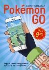 Guida non ufficiale a Pokémon GO. Segreti, trucchi e suggerimenti dell'app di cui tutti parlano libro