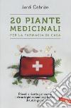 20 piante medicinali per la farmacia di casa libro