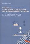 Manuale di un monaco buddhista per abbandonare la rabbia. Accumulare energia positiva per trovare un animo sereno libro