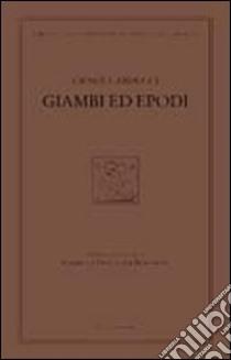 Giambi ed epodi. Edizione nazionale delle opere di Giosue Carducci libro di Carducci Giosuè