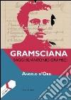 Gramsciana. Saggi su Antonio Gramsci libro