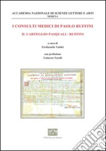 I consulti medici di Paolo Ruffini. Il carteggio Pasquali-Ruffini libro di Ruffini Paolo