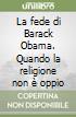 La fede di Barack Obama. Quando la religione non è oppio libro