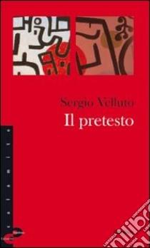 Il pretesto libro di Velluto Sergio