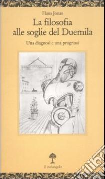 La filosofia alle soglie del Duemila. Una diagnosi e una prognosi libro di Jonas Hans