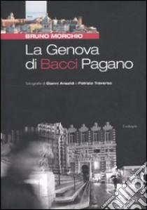 La Genova di Bacci Pagano libro di Morchio Bruno