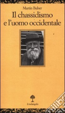 Il chassidismo e l'uomo occidentale libro di Buber Martin