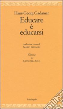 Educare è educarsi libro di Gadamer Hans G.