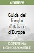 Guida dei funghi d'Italia e d'Europa libro di Pandolfi Massimo - Ubaldi Davide