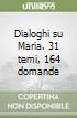 Dialoghi su Maria. 31 temi, 164 domande libro