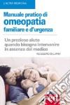 Manuale pratico di omeopatia familiare e d'urgenza libro