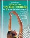Trenta modi per vincere lo stress in 3 minuti o anche meno libro
