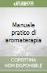 Manuale pratico di aromaterapia libro