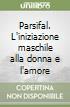 Parsifal. L'iniziazione maschile alla donna e l'amore