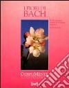 I fiori di Bach. La floriterapia contro le emozioni negative libro