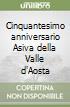 Cinquantesimo anniversario Asiva della Valle d'Aosta libro