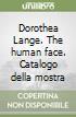 Dorothea Lange. The human face. Catalogo della mostra libro