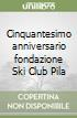 Cinquantesimo anniversario fondazione Ski Club Pila libro