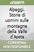 Alpeggi. Storie di uomini sulle montagne della Valle d'Aosta libro