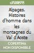 Alpages. Histoires d'homme dans les montagnes du Val d'Aoste libro