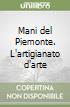 Mani del Piemonte. L'artigianato d'arte libro