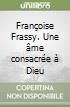 Françoise Frassy. Une âme consacrée à Dieu libro