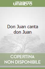 Don Juan canta don Juan libro di Menarini Piero