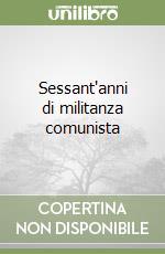 Sessant'anni di militanza comunista libro di Donini Ambrogio