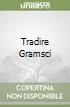 Tradire Gramsci libro