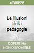Le illusioni della pedagogia libro