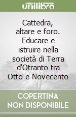 Cattedra, altare e foro. Educare e istruire nella società di Terra d'Otranto tra Otto e Novecento libro di Semeraro Angelo