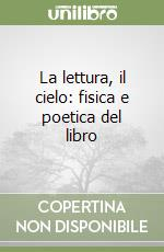 La lettura, il cielo: fisica e poetica del libro libro di Prete Antonio