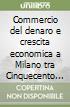 Commercio del denaro e crescita economica a Milano tra Cinquecento e Seicento libro