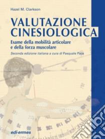 Valutazione cinesiologica. Esame della mobilità articolare e della forza muscolare libro di Clarkson Hazel M.