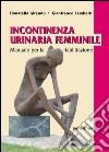 Incontinenza urinaria femminile. Manuale per la riabilitazione